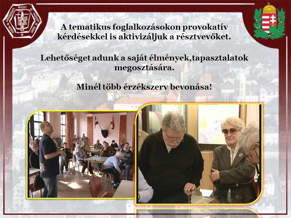 A tematikus foglalkozásokon provokatív kérdésekkel is aktivizáljuk a résztvevőket.