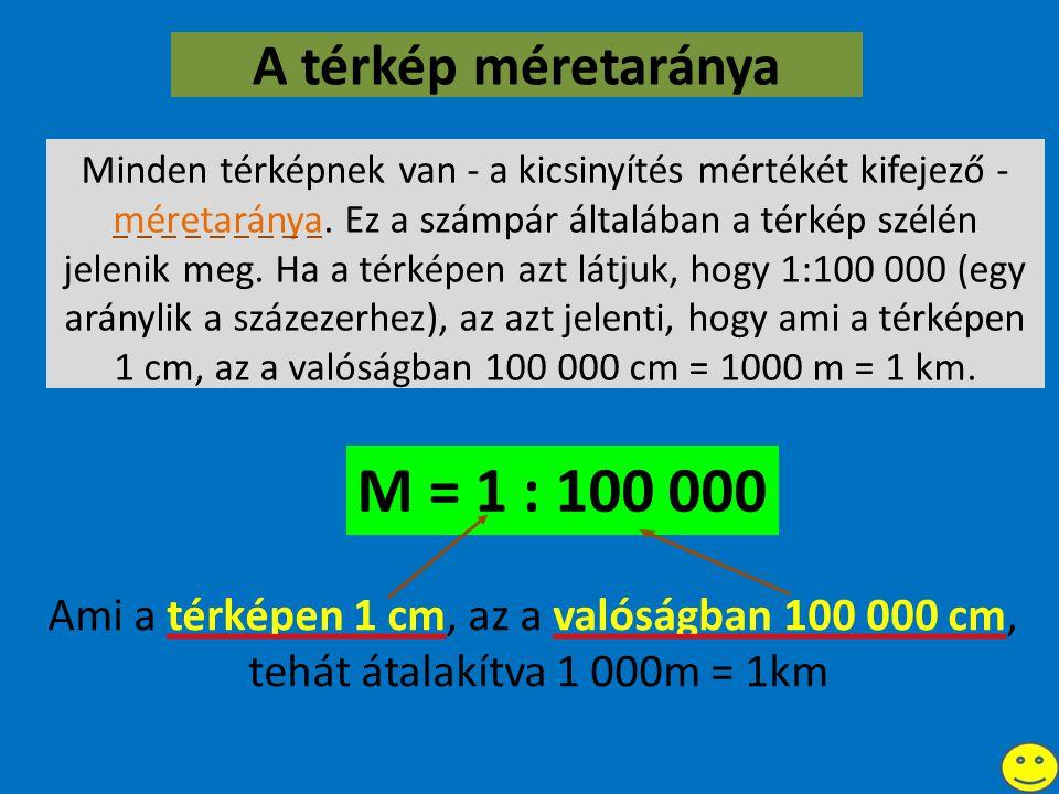 Ami a térképen 1 cm, az a valóságban 100 000 cm,
