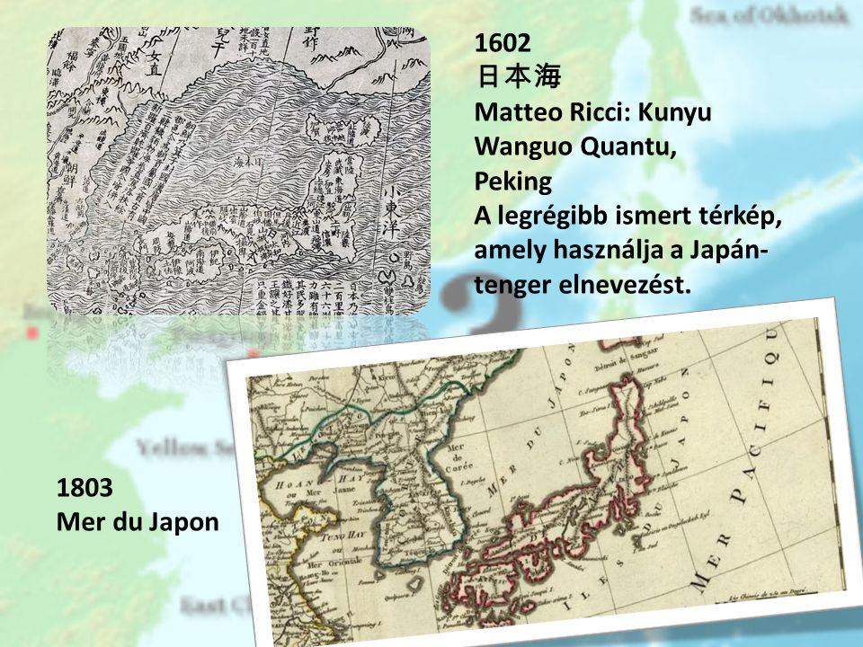 1602 日本海. Matteo Ricci: Kunyu Wanguo Quantu, Peking. A legrégibb ismert térkép, amely használja a Japán- tenger elnevezést.