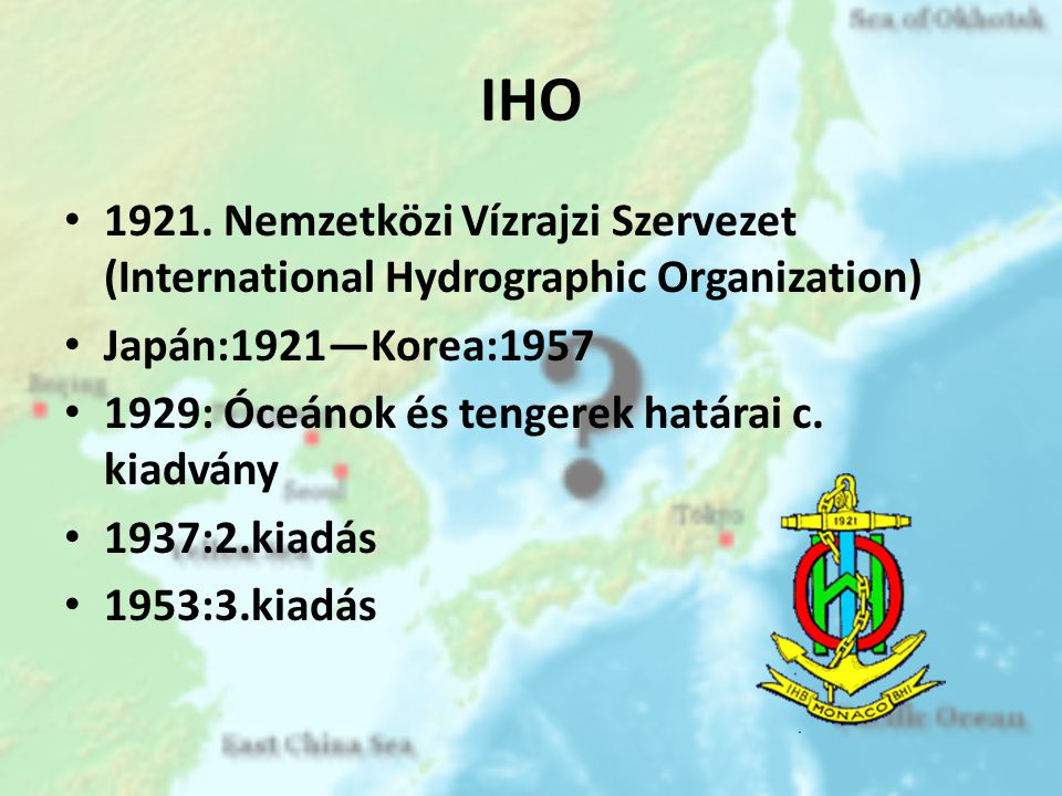IHO 1921. Nemzetközi Vízrajzi Szervezet (International Hydrographic Organization) Japán:1921—Korea:1957.
