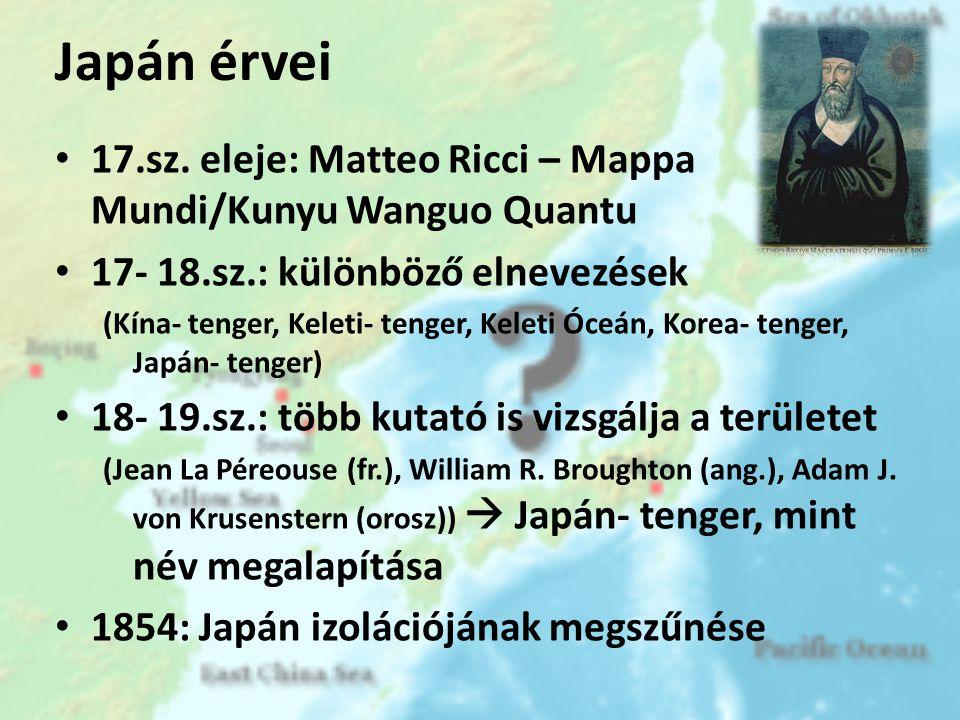 Japán érvei 17.sz. eleje: Matteo Ricci – Mappa Mundi/Kunyu Wanguo Quantu. 17- 18.sz.: különböző elnevezések.