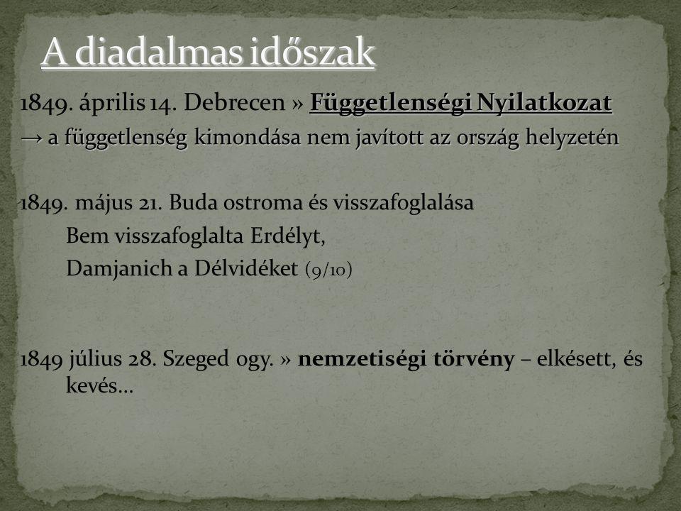 A diadalmas időszak 1849. április 14. Debrecen » Függetlenségi Nyilatkozat. → a függetlenség kimondása nem javított az ország helyzetén.