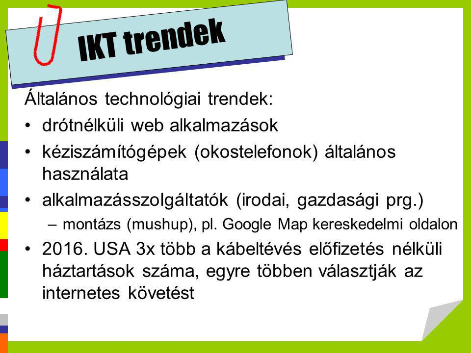 IKT trendek Általános technológiai trendek: