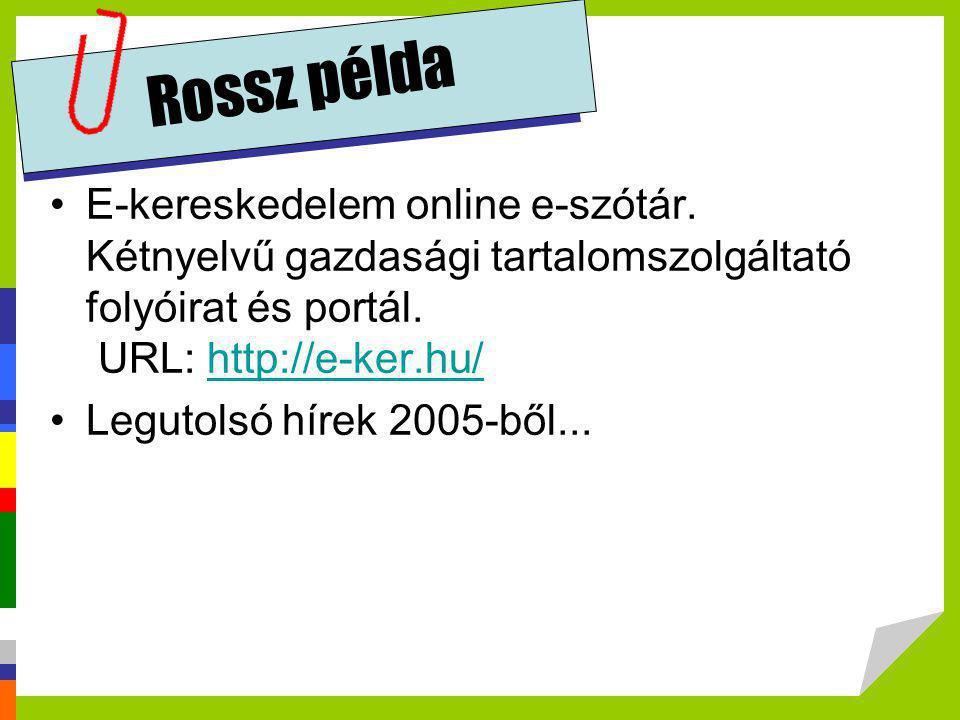 Rossz példa E-kereskedelem online e-szótár. Kétnyelvű gazdasági tartalomszolgáltató folyóirat és portál. URL: http://e-ker.hu/