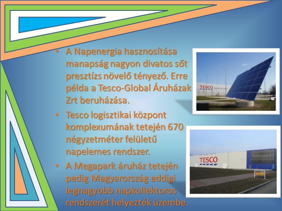 A Napenergia hasznosítása manapság nagyon divatos sőt presztízs növelő tényező. Erre példa a Tesco-Global Áruházak Zrt beruházása.