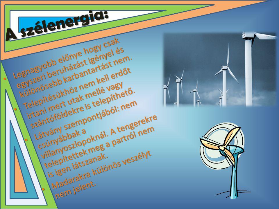 A szélenergia: Legnagyobb előnye hogy csak egyszeri beruházást igényel és különösebb karbantartást nem.