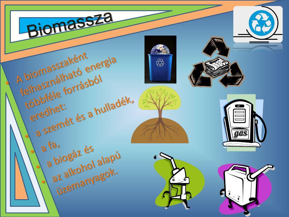 Biomassza A biomasszaként felhasználható energia többféle forrásból eredhet: a szemét és a hulladék,