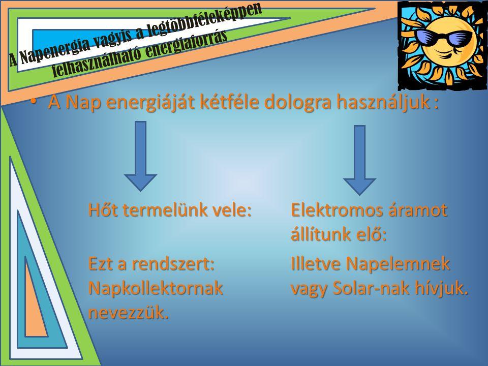 A Napenergia vagyis a legtöbbféleképpen felhasználható energiaforrás