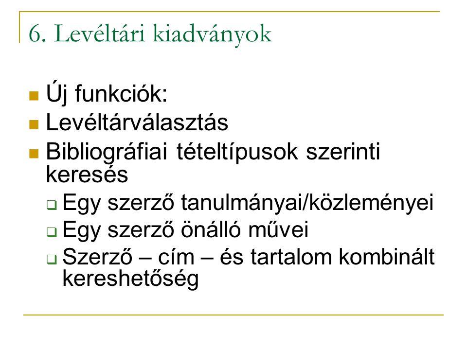 6. Levéltári kiadványok Új funkciók: Levéltárválasztás