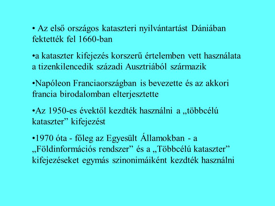 Az első országos kataszteri nyilvántartást Dániában fektették fel 1660-ban