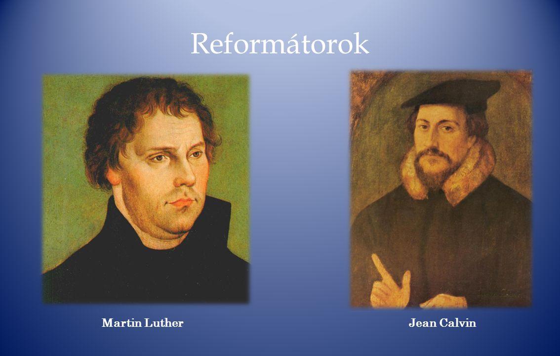 Reformátorok Martin Luther Jean Calvin