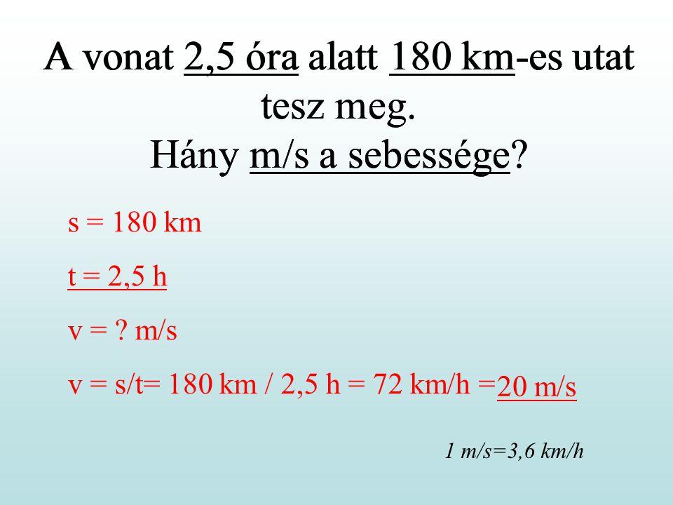 A vonat 2,5 óra alatt 180 km-es utat tesz meg. Hány m/s a sebessége