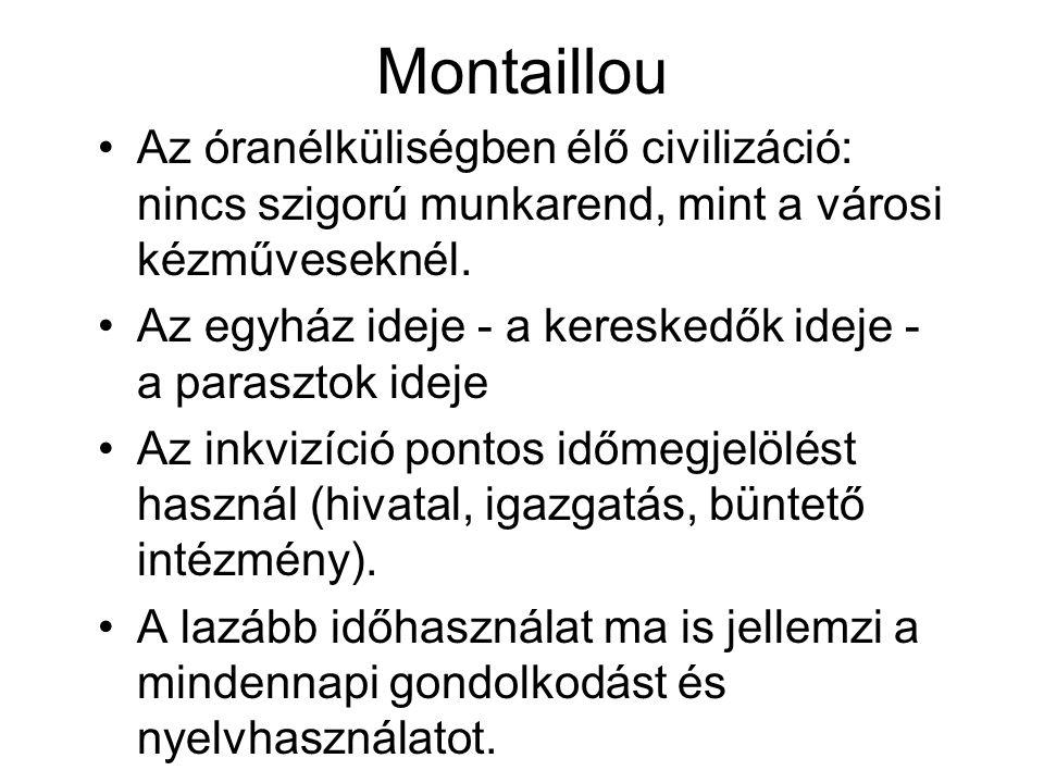 Montaillou Az óranélküliségben élő civilizáció: nincs szigorú munkarend, mint a városi kézműveseknél.