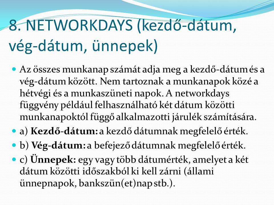 8. NETWORKDAYS (kezdő-dátum, vég-dátum, ünnepek)