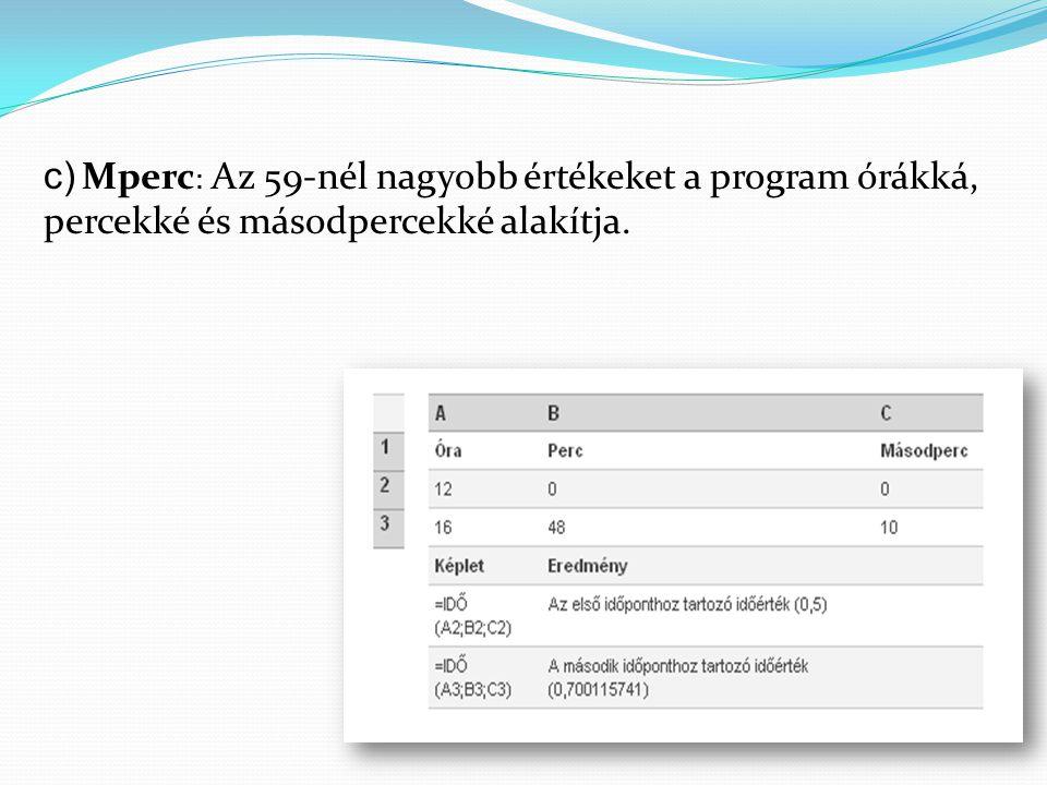 c) Mperc: Az 59-nél nagyobb értékeket a program órákká, percekké és másodpercekké alakítja.