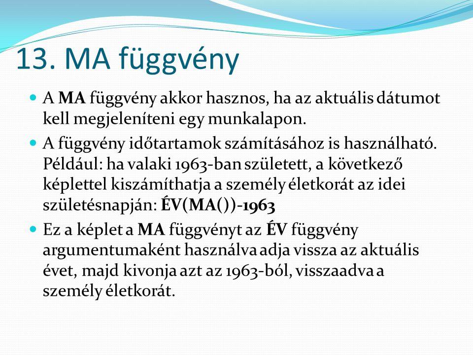 13. MA függvény A MA függvény akkor hasznos, ha az aktuális dátumot kell megjeleníteni egy munkalapon.