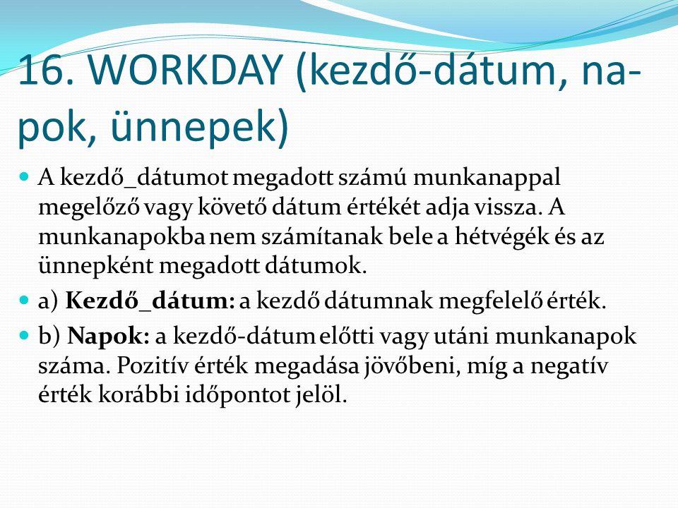 16. WORKDAY (kezdő-dátum, na-pok, ünnepek)