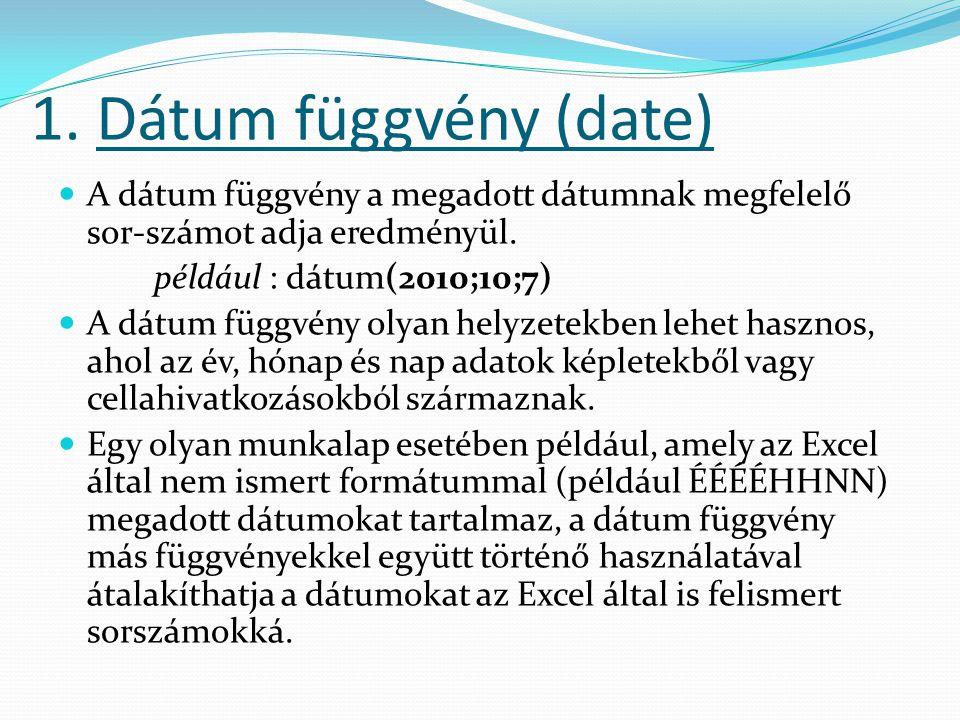 1. Dátum függvény (date) A dátum függvény a megadott dátumnak megfelelő sor-számot adja eredményül.