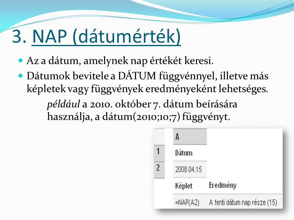 3. NAP (dátumérték) Az a dátum, amelynek nap értékét keresi.