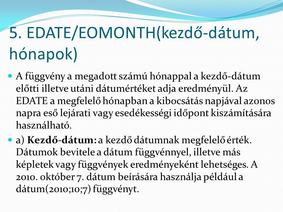 5. EDATE/EOMONTH(kezdő-dátum, hónapok)