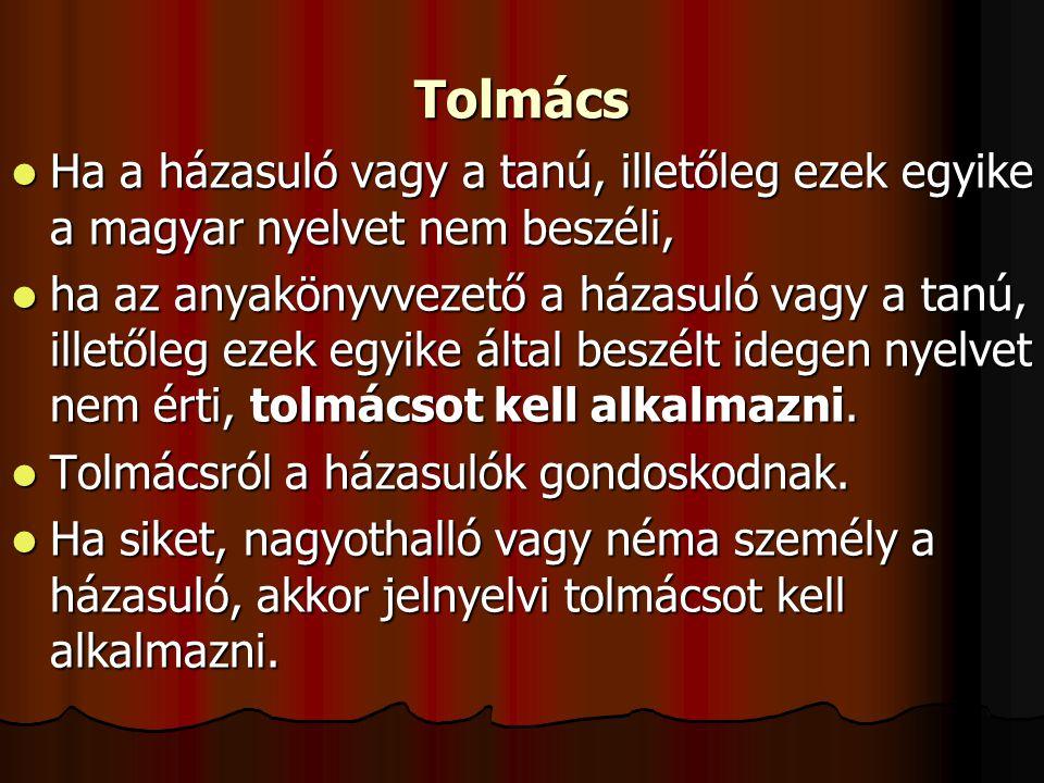 Tolmács Ha a házasuló vagy a tanú, illetőleg ezek egyike a magyar nyelvet nem beszéli,