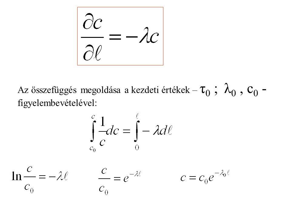 Az összefüggés megoldása a kezdeti értékek – τ0 ; λ0 , c0 - figyelembevételével: