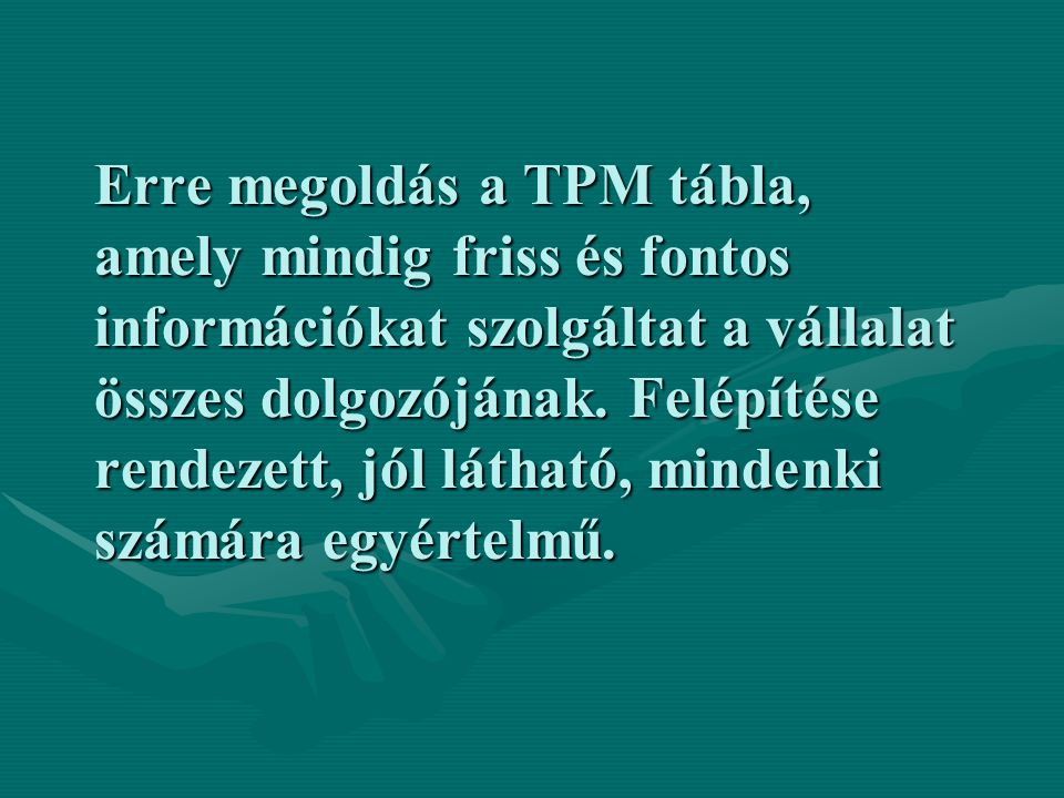 Erre megoldás a TPM tábla, amely mindig friss és fontos információkat szolgáltat a vállalat összes dolgozójának.