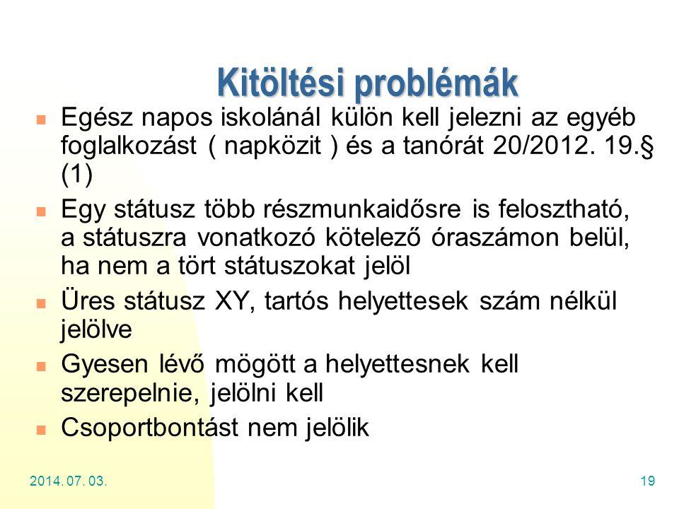 Kitöltési problémák Egész napos iskolánál külön kell jelezni az egyéb foglalkozást ( napközit ) és a tanórát 20/2012. 19.§ (1)