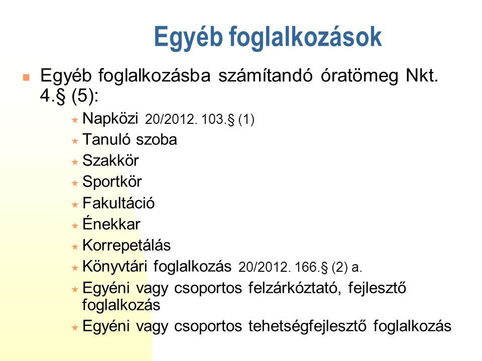 Egyéb foglalkozások Egyéb foglalkozásba számítandó óratömeg Nkt. 4.§ (5): Napközi 20/2012. 103.§ (1)