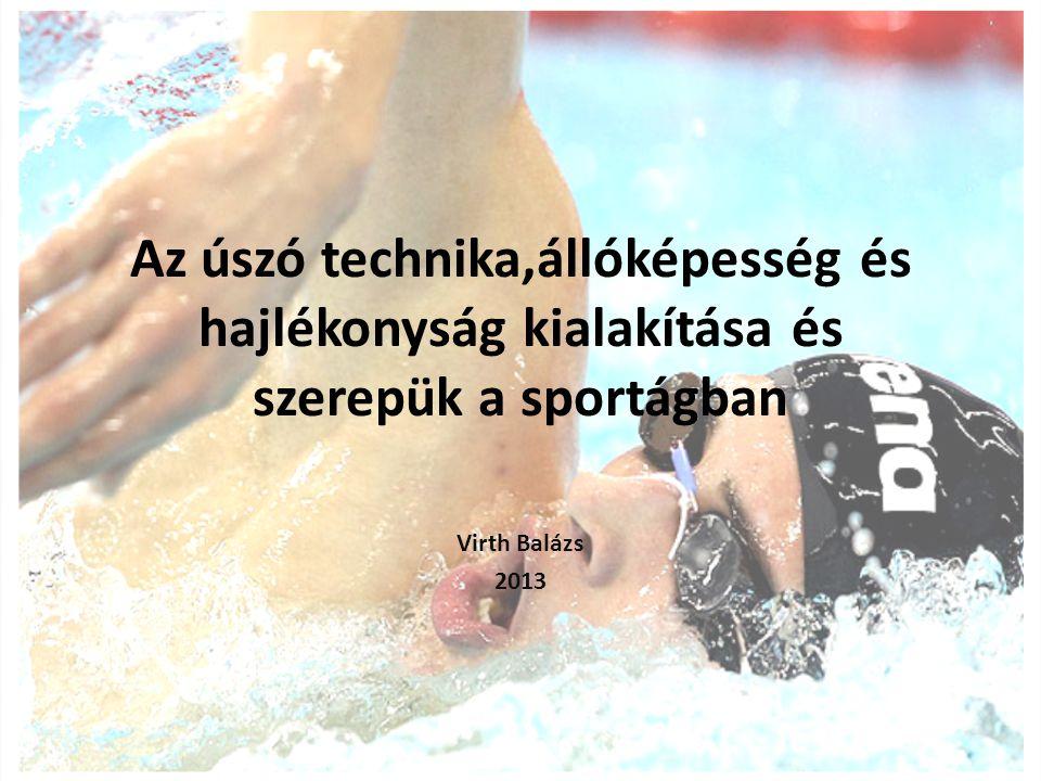 Az úszó technika,állóképesség és hajlékonyság kialakítása és szerepük a sportágban