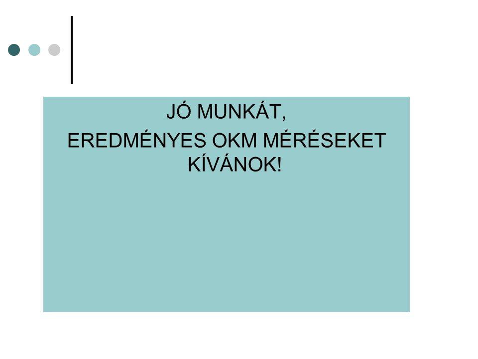 EREDMÉNYES OKM MÉRÉSEKET KÍVÁNOK!