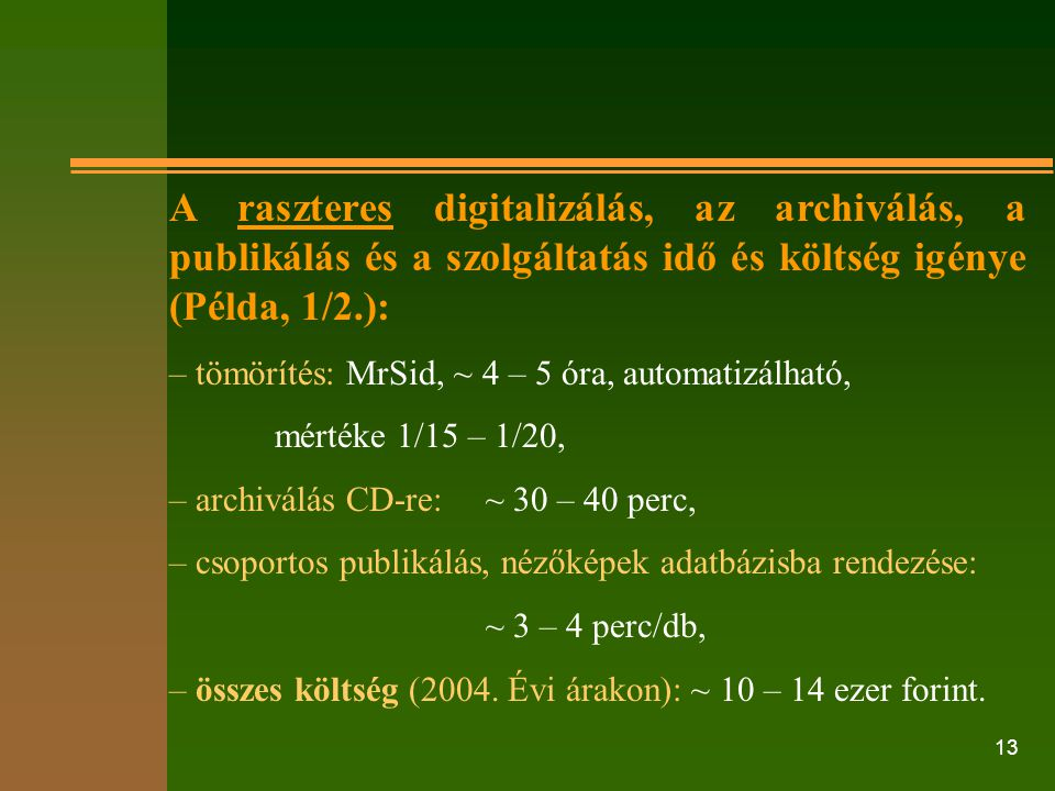 A raszteres digitalizálás, az archiválás, a publikálás és a szolgáltatás idő és költség igénye (Példa, 1/2.):