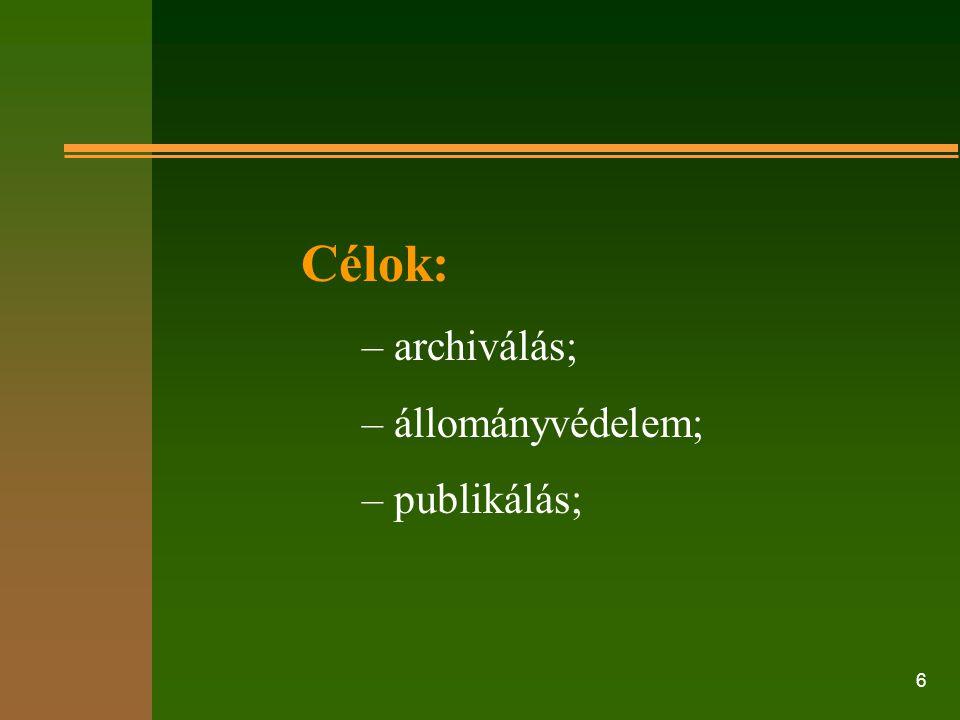 Célok: – archiválás; – állományvédelem; – publikálás;