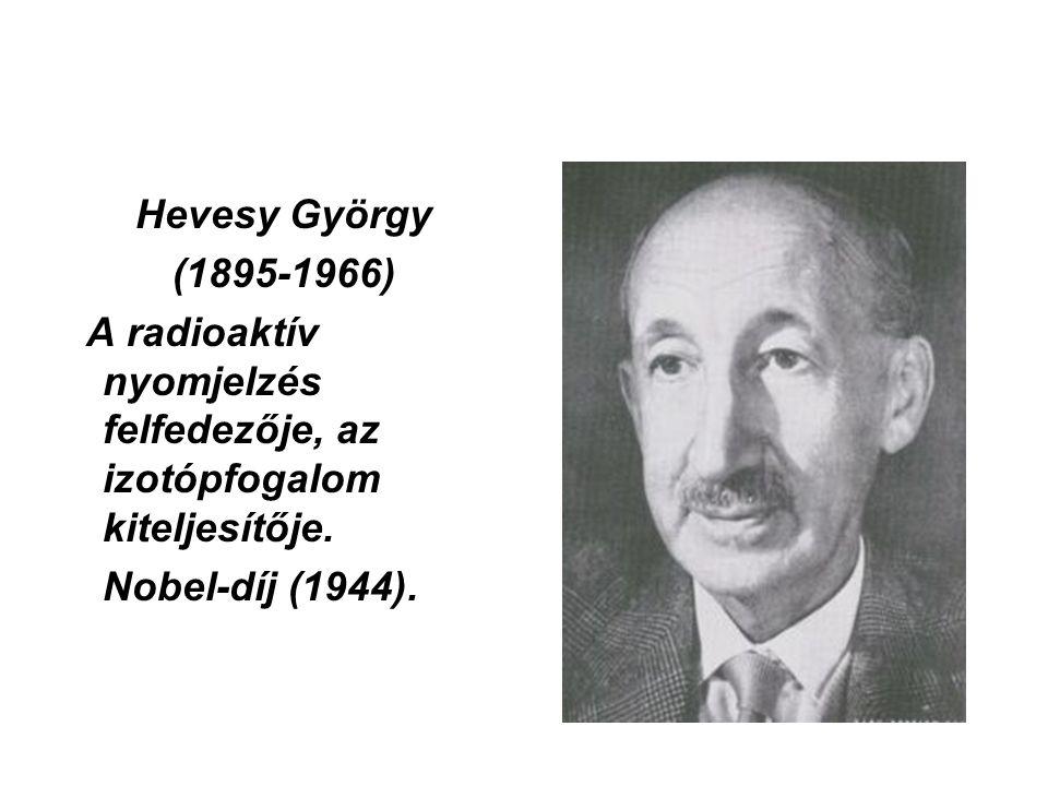 Hevesy György (1895-1966) A radioaktív nyomjelzés felfedezője, az izotópfogalom kiteljesítője.