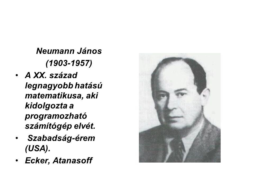Neumann János (1903-1957) A XX. század legnagyobb hatású matematikusa, aki kidolgozta a programozható számítógép elvét.