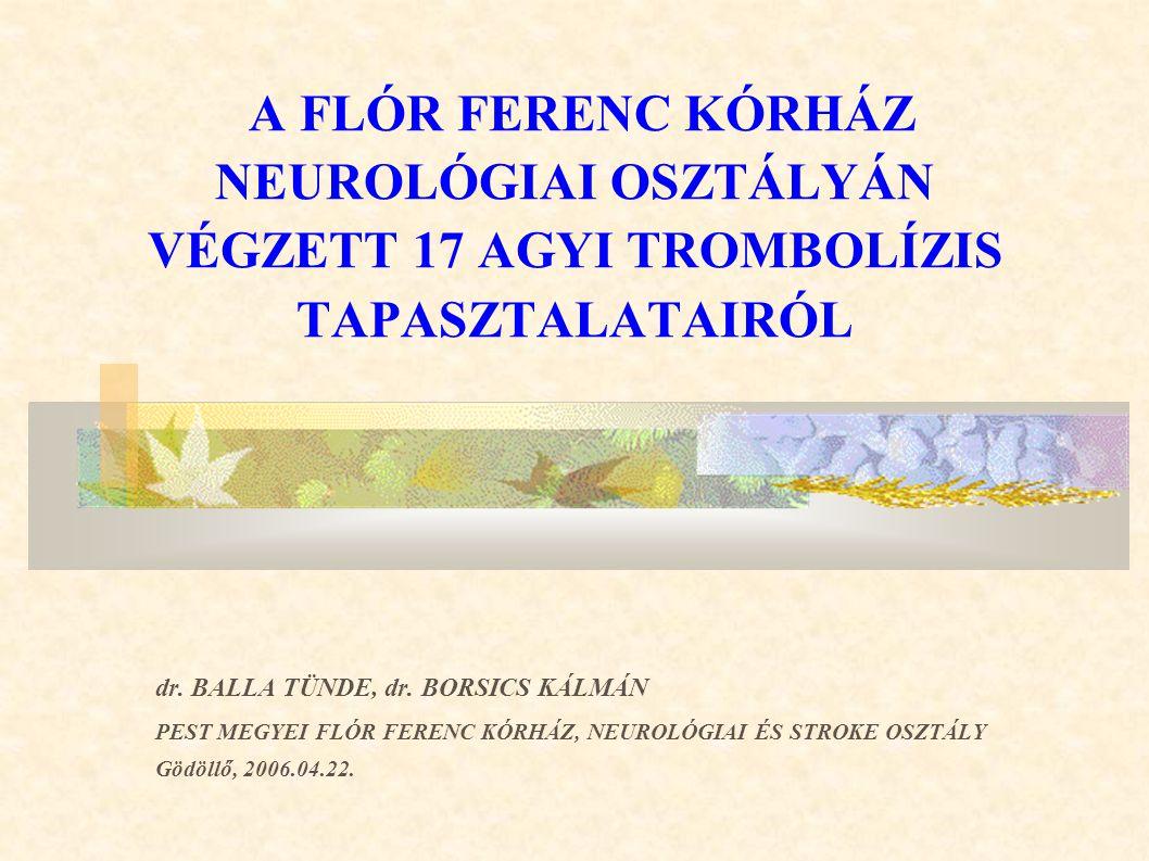 A FLÓR FERENC KÓRHÁZ NEUROLÓGIAI OSZTÁLYÁN VÉGZETT 17 AGYI TROMBOLÍZIS TAPASZTALATAIRÓL