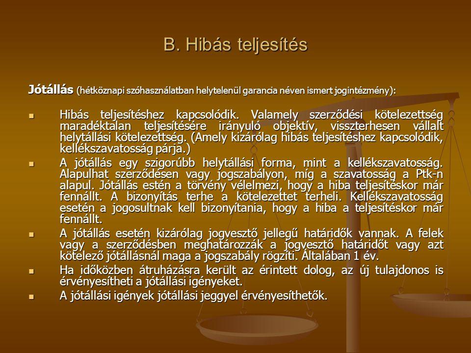 B. Hibás teljesítés Jótállás (hétköznapi szóhasználatban helytelenül garancia néven ismert jogintézmény):