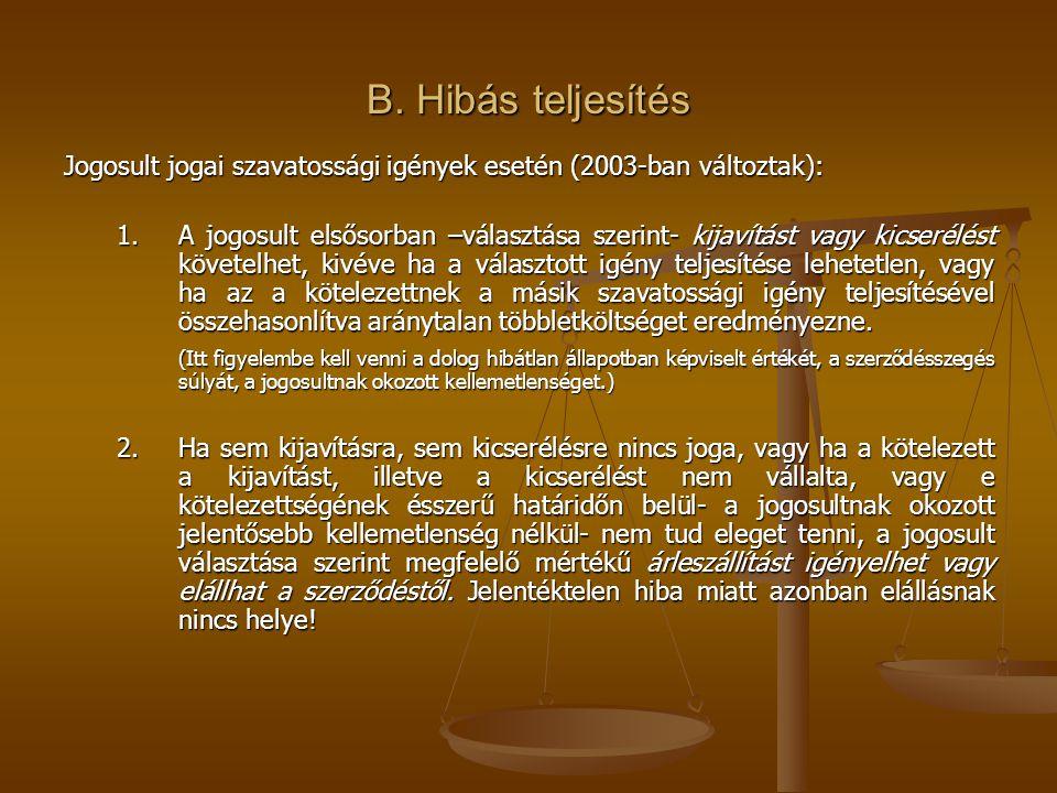 B. Hibás teljesítés Jogosult jogai szavatossági igények esetén (2003-ban változtak):