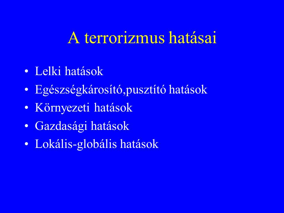 A terrorizmus hatásai Lelki hatások Egészségkárosító,pusztító hatások