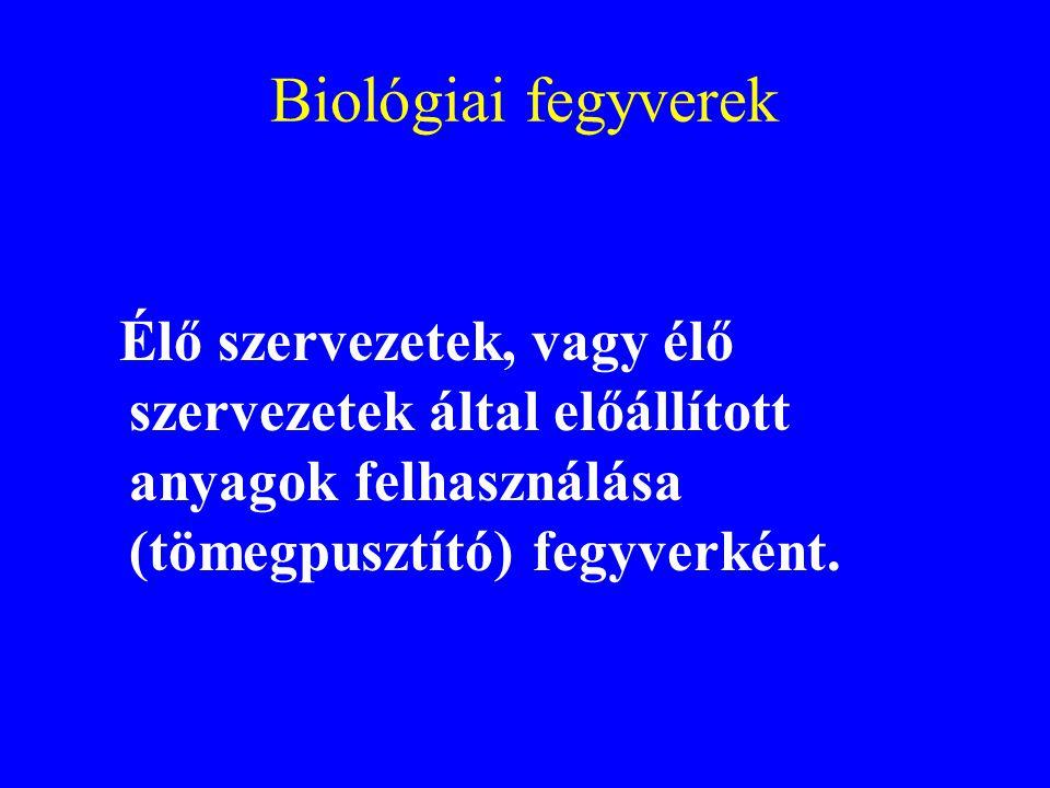 Biológiai fegyverek Élő szervezetek, vagy élő szervezetek által előállított anyagok felhasználása (tömegpusztító) fegyverként.