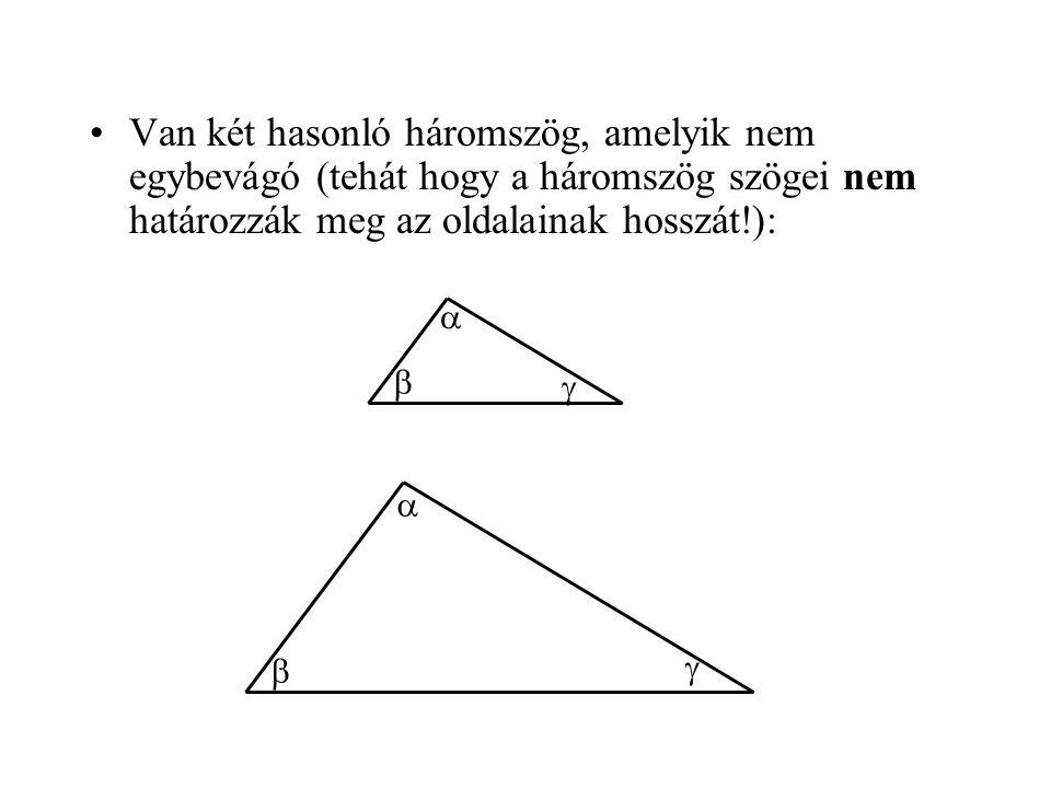 Van két hasonló háromszög, amelyik nem egybevágó (tehát hogy a háromszög szögei nem határozzák meg az oldalainak hosszát!):