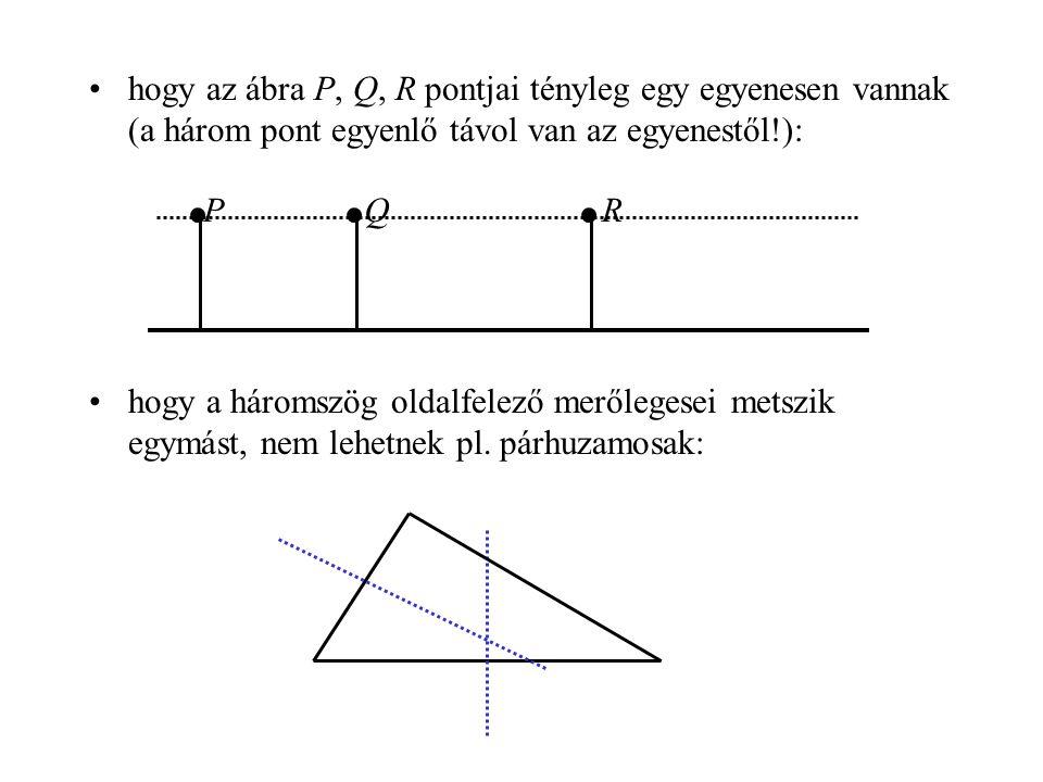 hogy az ábra P, Q, R pontjai tényleg egy egyenesen vannak (a három pont egyenlő távol van az egyenestől!):