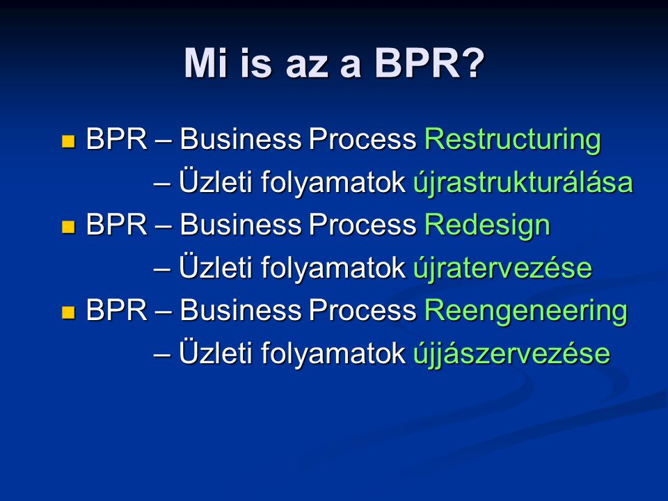 Mi is az a BPR BPR – Business Process Restructuring