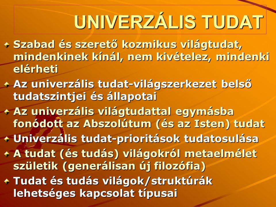 UNIVERZÁLIS TUDAT Szabad és szerető kozmikus világtudat, mindenkinek kínál, nem kivételez, mindenki elérheti.