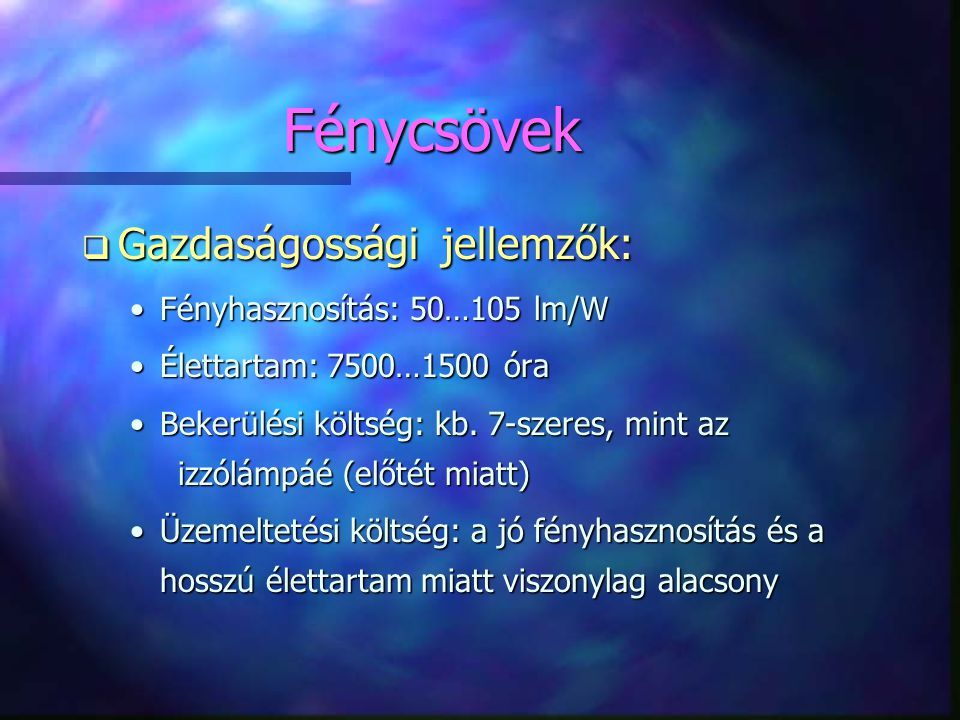 Fénycsövek Gazdaságossági jellemzők: Fényhasznosítás: 50…105 lm/W