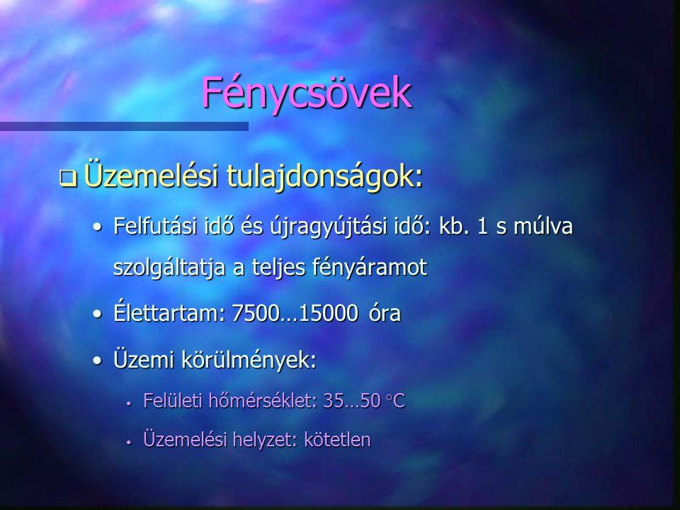 Fénycsövek Üzemelési tulajdonságok: