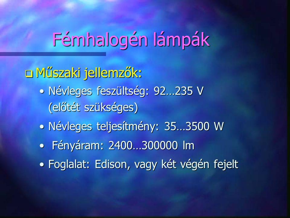Fémhalogén lámpák Műszaki jellemzők: