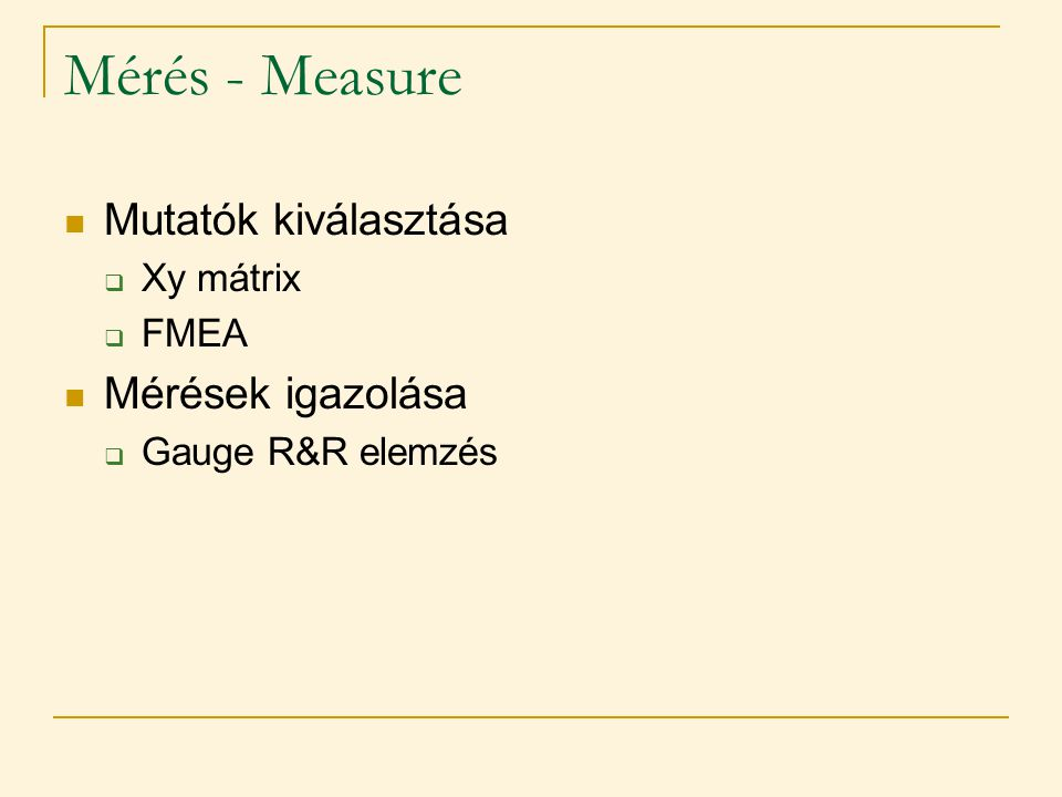 Mérés - Measure Mutatók kiválasztása Mérések igazolása Xy mátrix FMEA