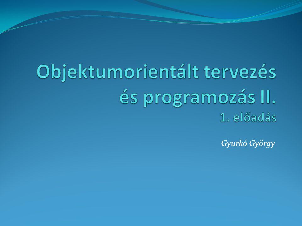Objektumorientált tervezés és programozás II. 1. előadás