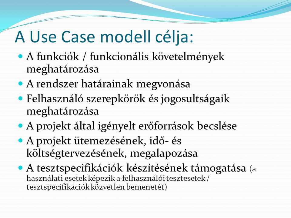 A Use Case modell célja: